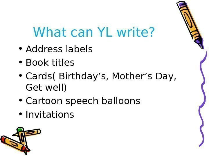 What can YL write?  • Address labels • Book titles • Cards( Birthday's,