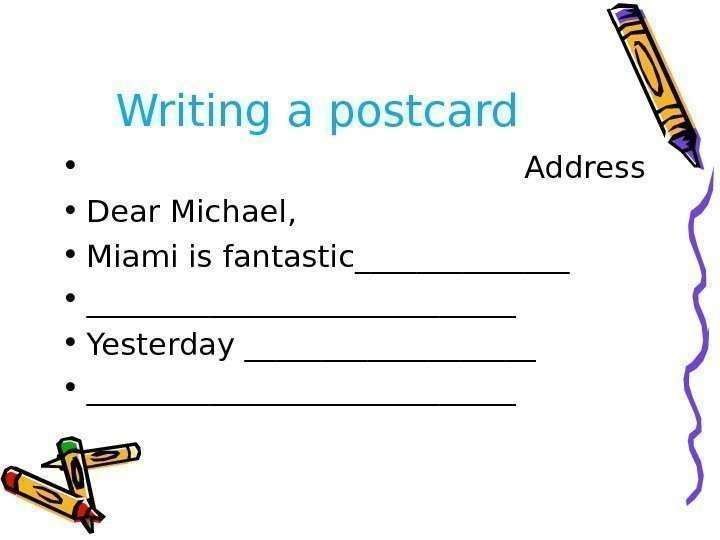 Writing a postcard  •    Address • Dear Michael,  •