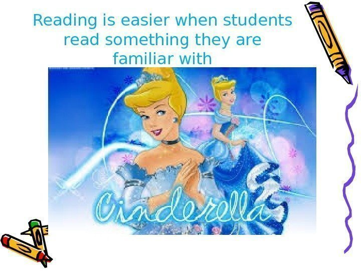 Reading is easier when students read something they are familiar with