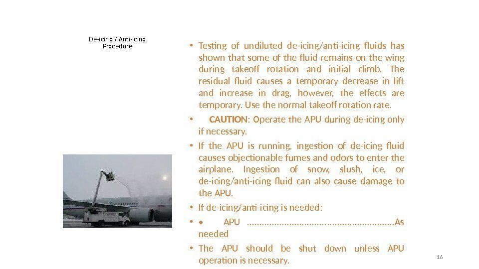 De-icing / Anti-icing Procedure • Testing of undiluted de-icing/anti-icing fluids has shown that some