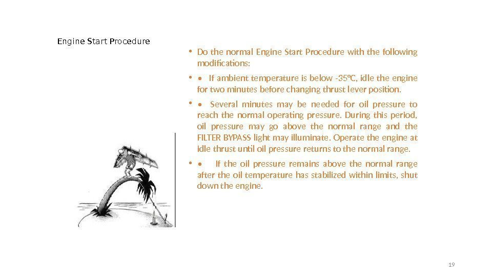 Engine Start Procedure • Do the normal Engine Start Procedure with the following modifications: