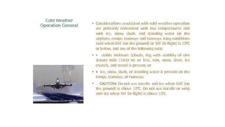 Cold Weather Operation-General • Considerations associated with cold weather operation are primarily concerned with
