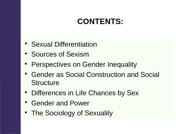 CONTENTS: Sexual Differentiation Sources of Sexism Perspectives on Gender