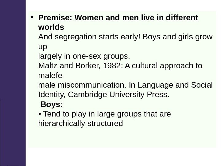 Premise: Women and men live in different worlds And segregation starts early! Boys