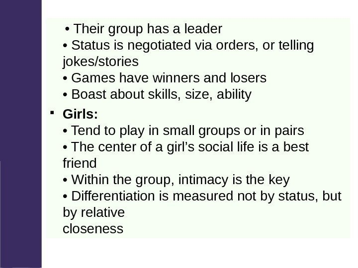 •  Their group has a leader • Status is negotiated via orders,