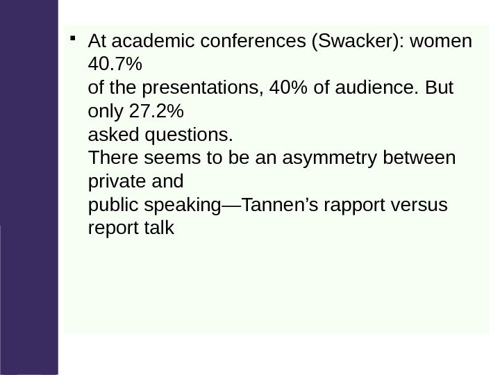 At academic conferences (Swacker): women 40. 7 of the presentations, 40 of audience.