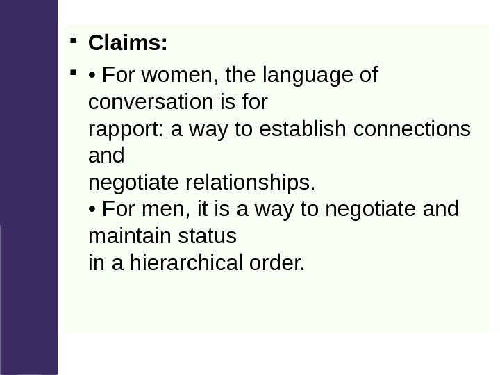Claims:  •  For women, the language of conversation is for rapport: