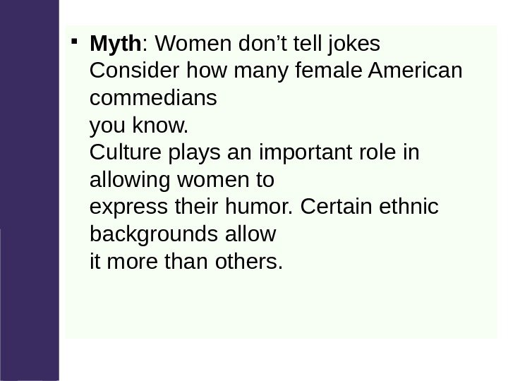 Myth : Women don't tell jokes Consider how many female American commedians you