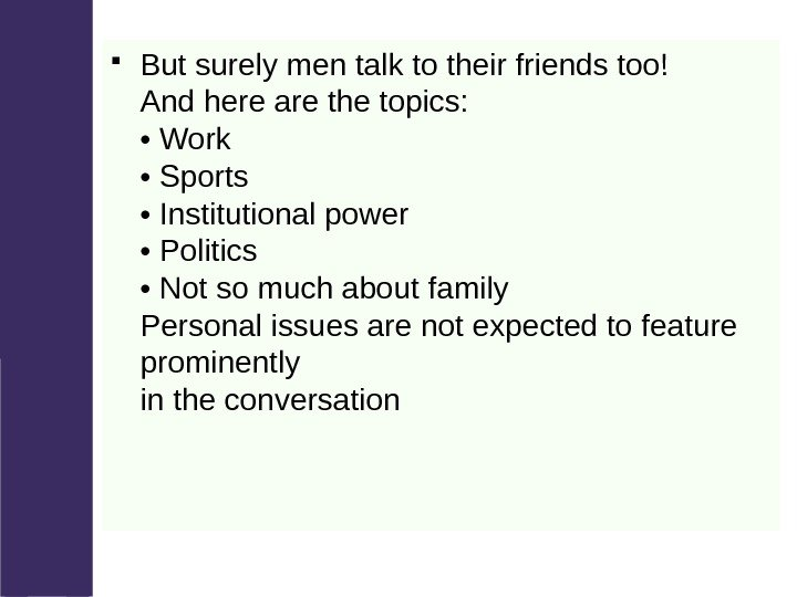 But surely men talk to their friends too! And here are the topics: