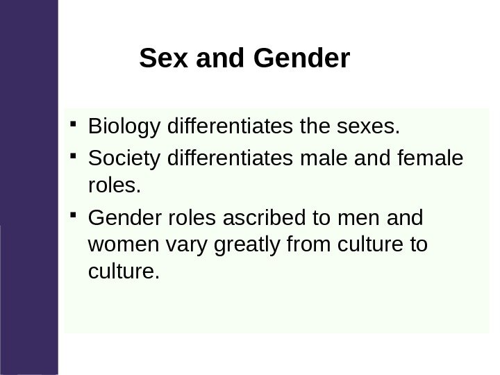 Sex and Gender Biology differentiates the sexes.  Society differentiates male