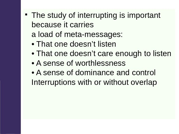 The study of interrupting is important because it carries a load of meta-messages: