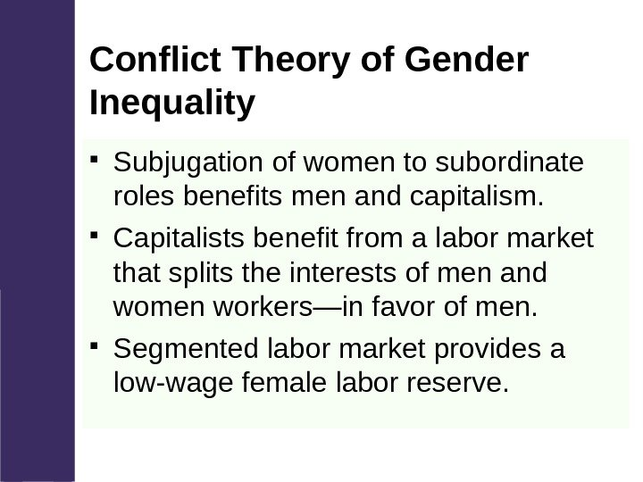 Conflict Theory of Gender Inequality Subjugation of women to subordinate roles benefits men and