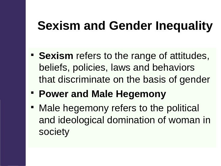 Sexism and Gender Inequality Sexism refers to the range of attitudes,