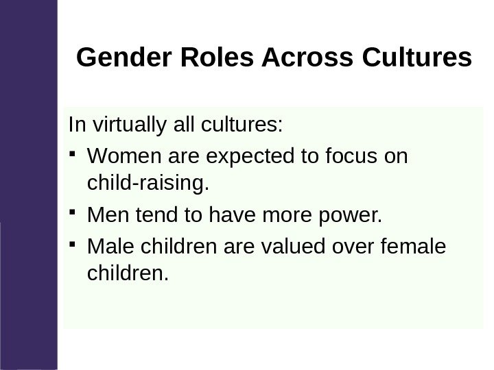 Gender Roles Across Cultures In virtually all cultures:  Women are expected to