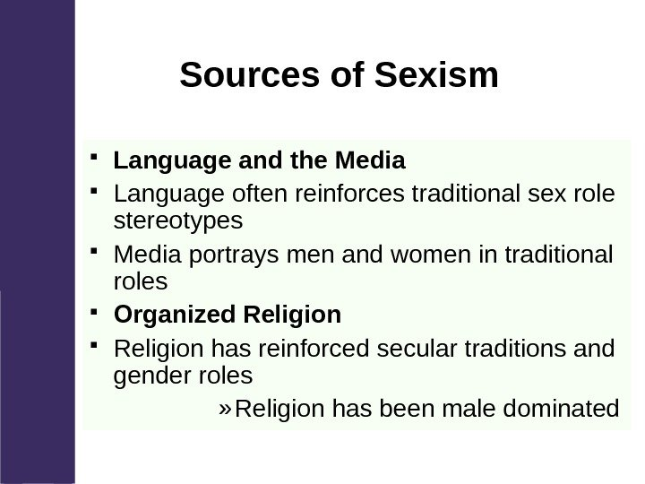 Sources of Sexism Language and the Media Language often reinforces traditional