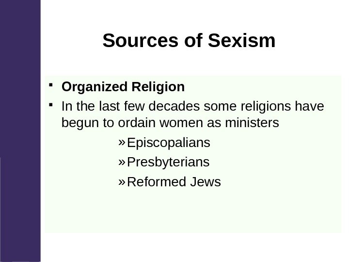 Sources of Sexism Organized Religion In the last few decades some religions