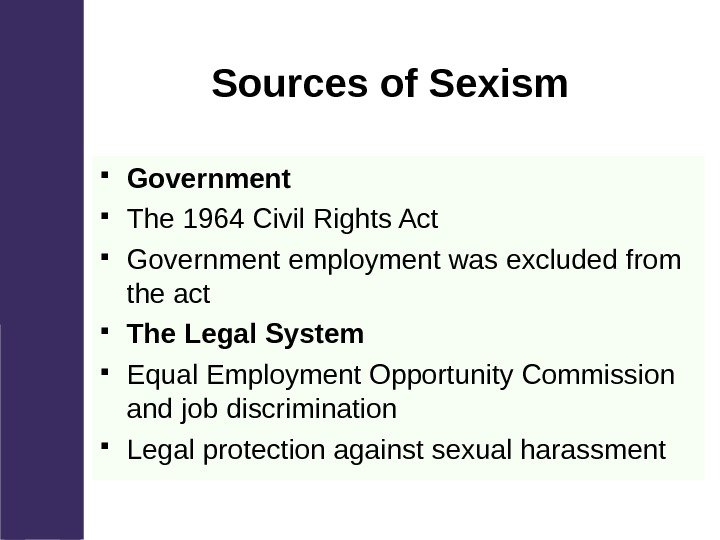 Sources of Sexism Government The 1964 Civil Rights Act Government employment was