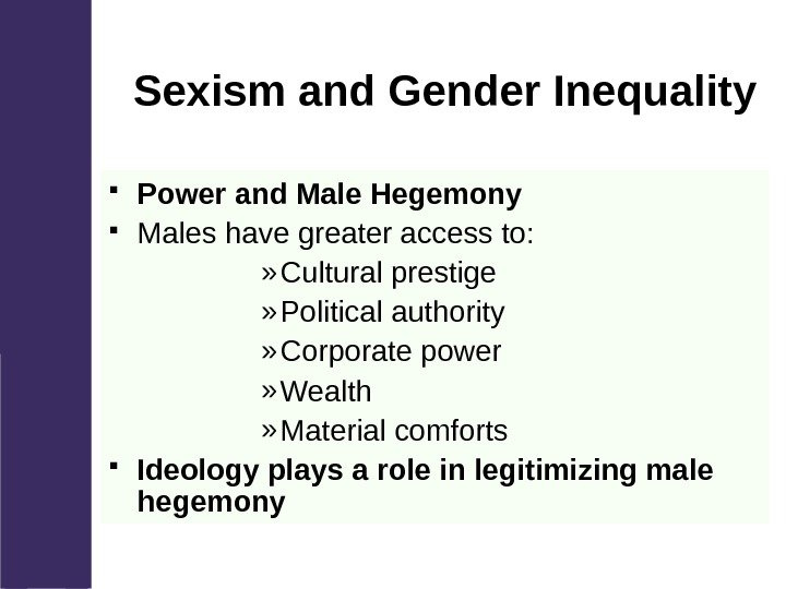 Sexism and Gender Inequality Power and Male Hegemony Males have greater access