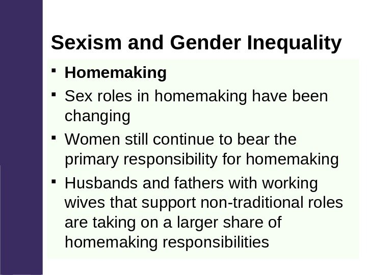 Sexism and Gender Inequality Homemaking Sex roles in homemaking have been changing Women still