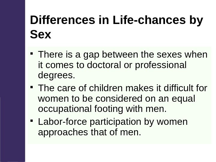 Differences in Life-chances by Sex  There is a gap between the sexes when