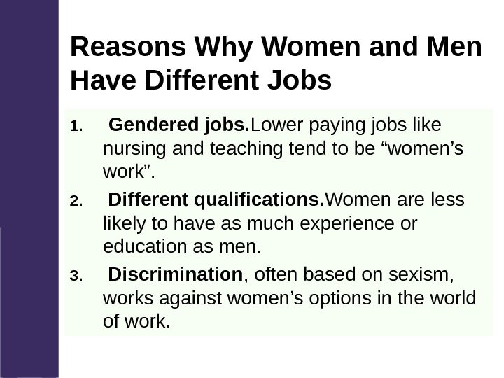 Reasons Why Women and Men Have Different Jobs 1.  Gendered jobs. Lower paying