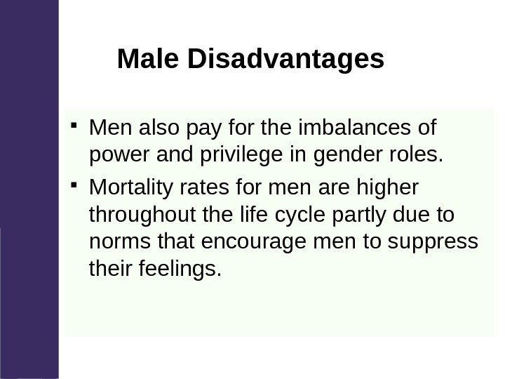 Male Disadvantages Men also pay for the imbalances of power and privilege