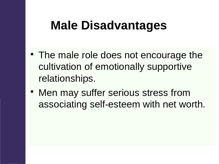 Male Disadvantages The male role does not encourage the cultivation of emotionally