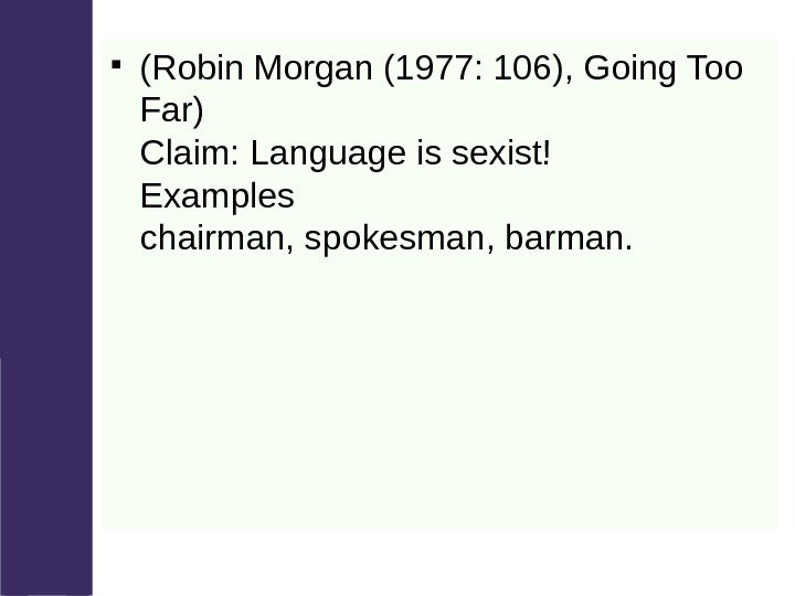 (Robin Morgan (1977: 106), Going Too Far) Claim: Language is sexist! Examples chairman,