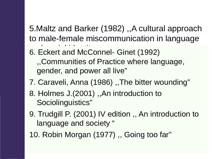 5. Maltz and Barker (1982) , , A cultural approach to male-female miscommunication in
