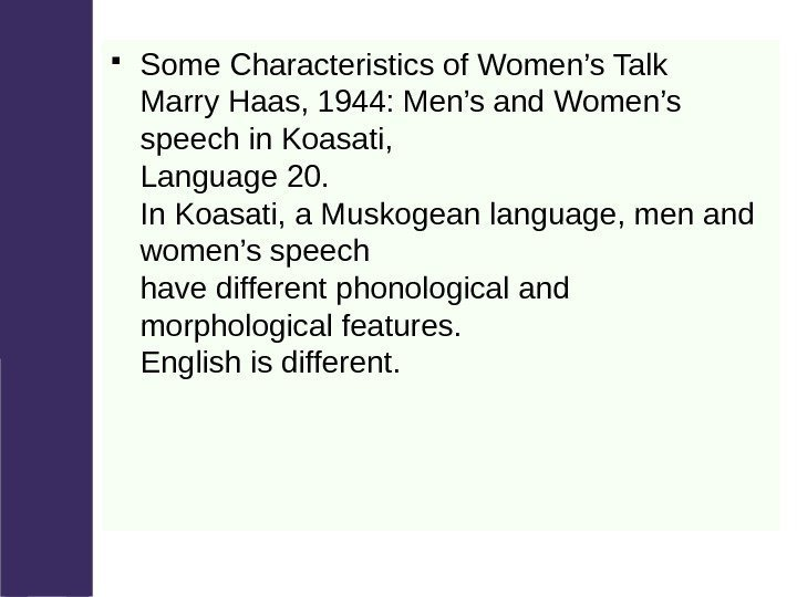 Some Characteristics of Women's Talk Marry Haas, 1944: Men's and Women's speech in