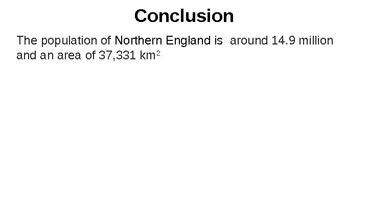 Conclusion The population of Northern England is  around 14. 9 million and an