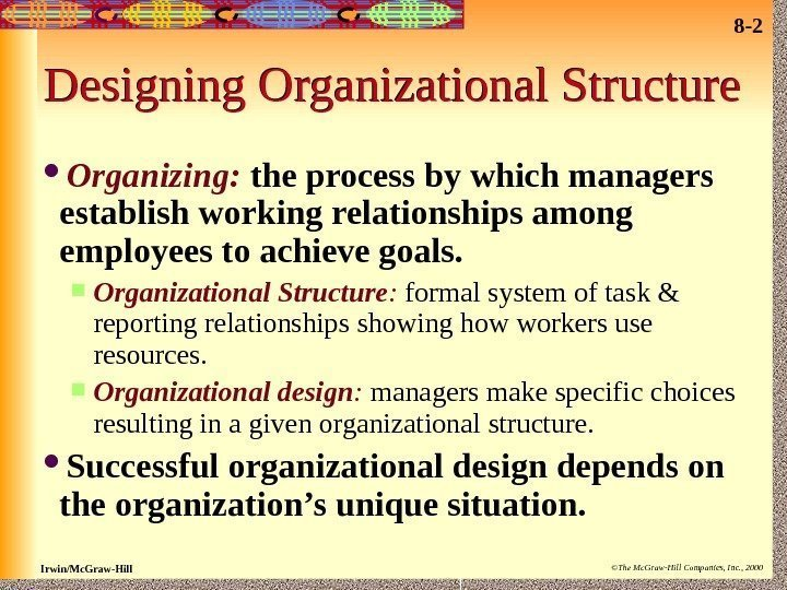 8 - 2 Irwin/Mc. Graw-Hill ©The Mc. Graw-Hill Companies, Inc. , 2000 Designing Organizational