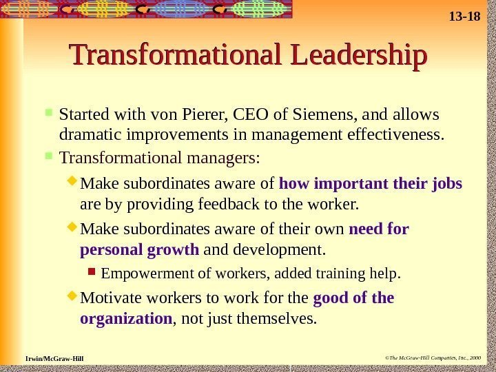 13 - 18 Irwin/Mc. Graw-Hill ©The Mc. Graw-Hill Companies, Inc. , 2000 Transformational Leadership