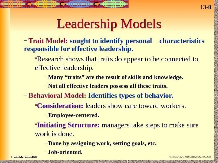 13 - 8 Irwin/Mc. Graw-Hill ©The Mc. Graw-Hill Companies, Inc. , 2000 Leadership Models