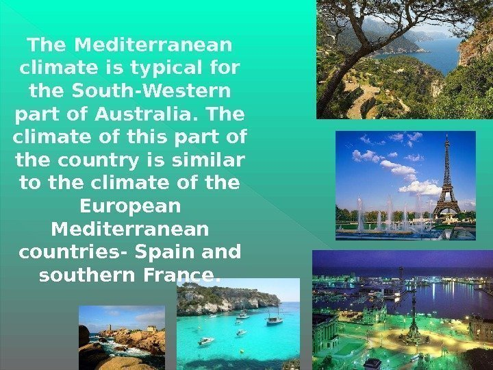 The Mediterranean climate is typical for the South-Western part of Australia. The climate of