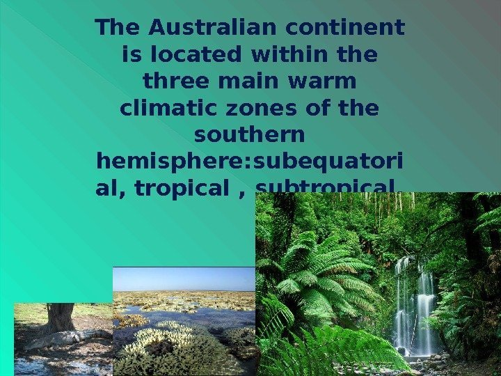 The Australian continent is located within the three main warm climatic zones of the