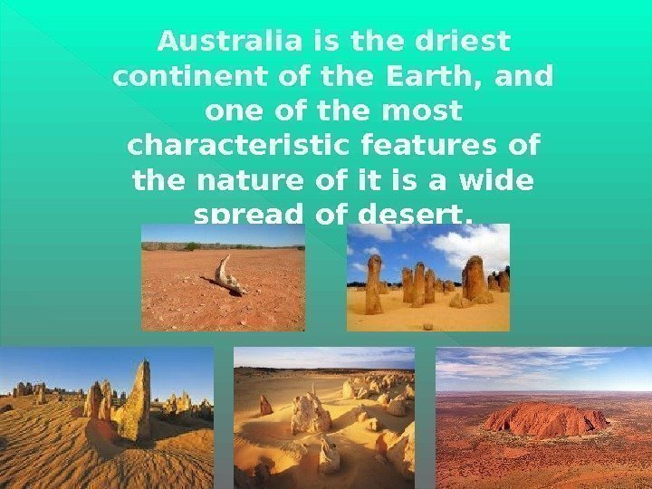 Australia is the driest сontinent of the Earth, and one of the most characteristic