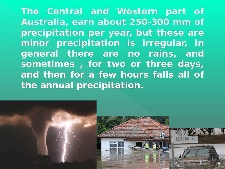 The Central and Western part of Australia, earn about 250 -300 mm of precipitation