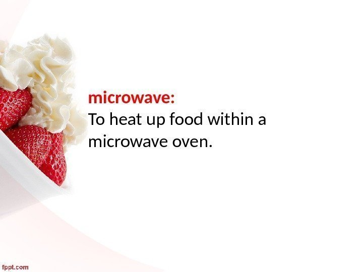 microwave:  To heat up food within a microwave oven.