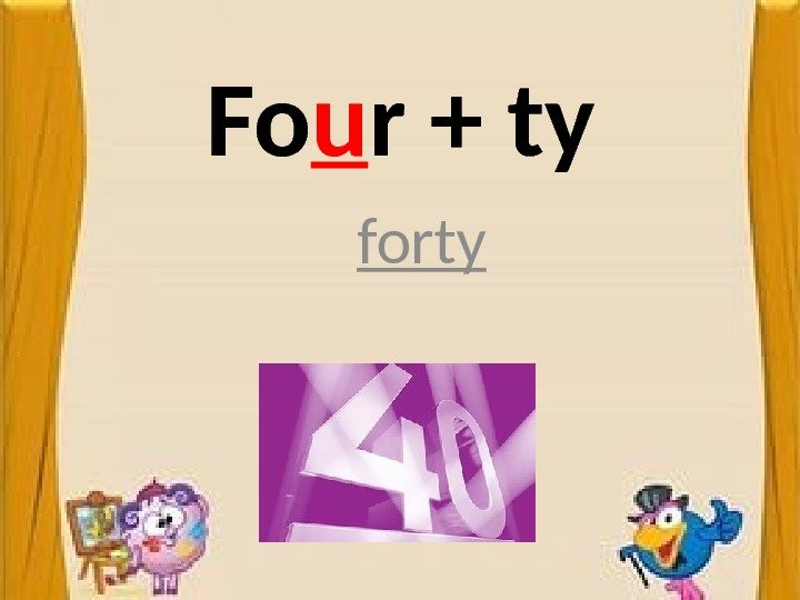 Fo u r + ty forty
