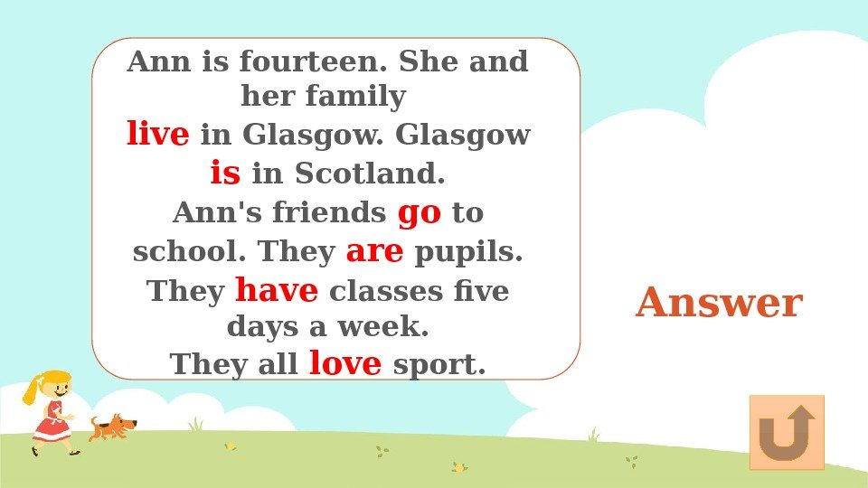 Answer. Ann is fourteen. She and her family live in Glasgow is in Scotland.