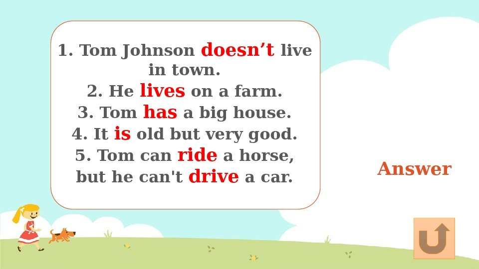 Answer 1. Tom Johnson doesn't live in town. 2. He lives on a farm.