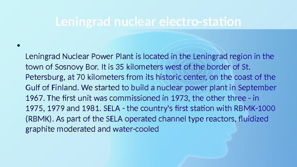 Leningrad nuclear electro-station • Leningrad Nuclear Power Plant is located in the Leningrad region