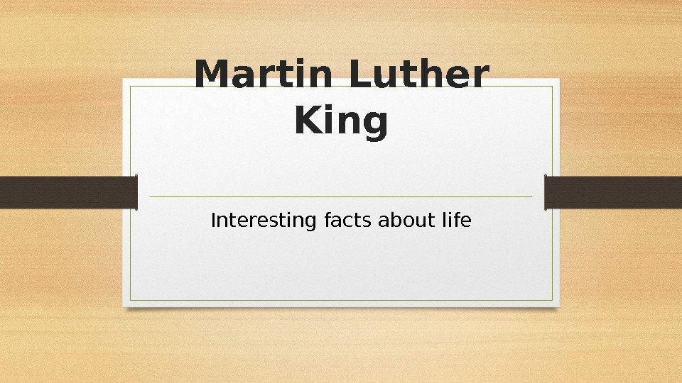 Martin Luther King Interesting facts about life