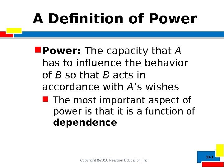 Copyright © 2016 Pearson Education, Inc. A Definition of Power:  The capacity that