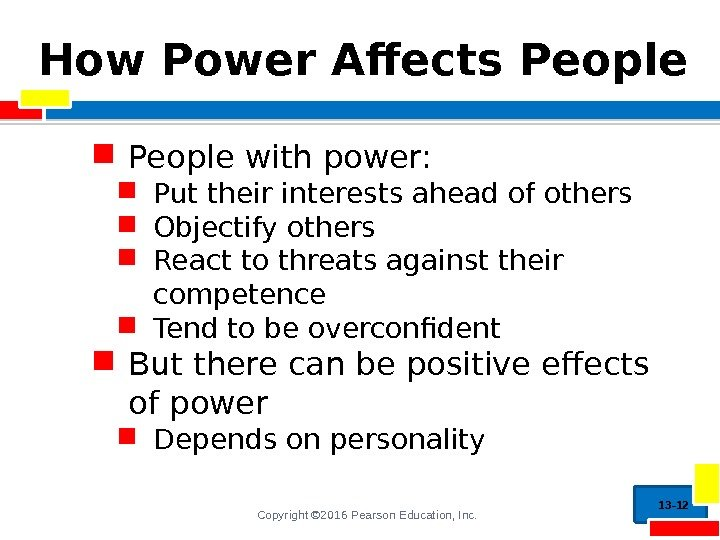 Copyright © 2016 Pearson Education, Inc. How Power Affects People with power:  Put