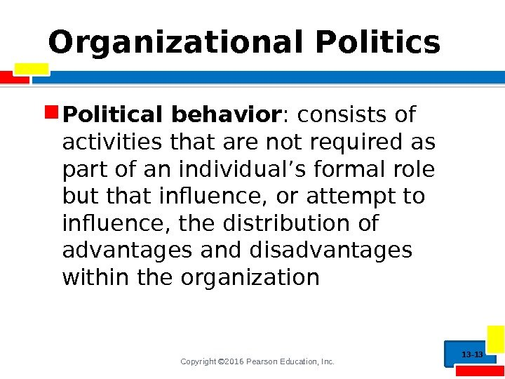 Copyright © 2016 Pearson Education, Inc. Organizational Politics  Political behavior : consists of