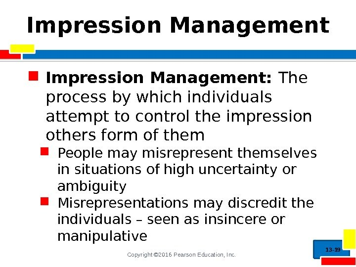 Copyright © 2016 Pearson Education, Inc. Impression Management:  The process by which individuals