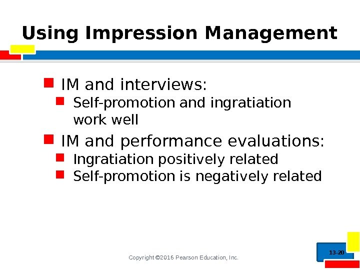 Copyright © 2016 Pearson Education, Inc. Using Impression Management IM and interviews:  Self-promotion