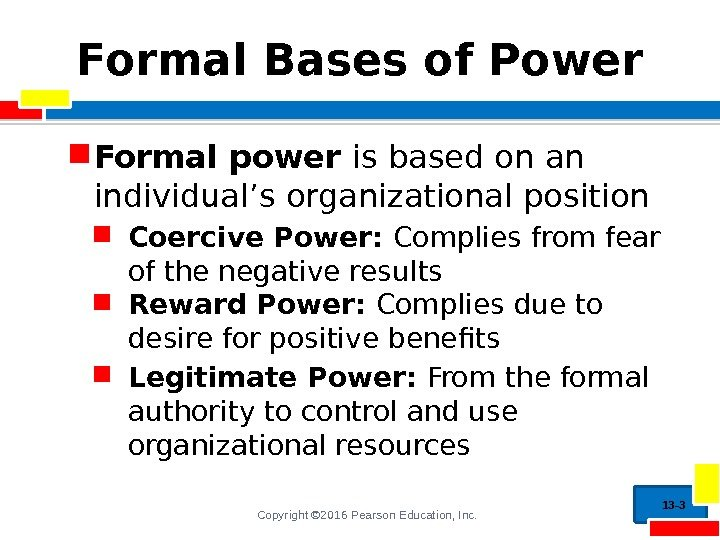Copyright © 2016 Pearson Education, Inc. Formal Bases of Power Formal power is based